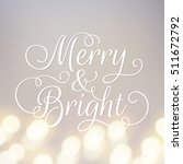 merry and bright greeting card. ... | Shutterstock .eps vector #511672792