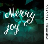 merry joy. inspirational and... | Shutterstock .eps vector #511725472