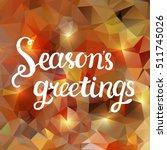 season's greetings.... | Shutterstock .eps vector #511745026