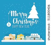 merry christmas and happy new... | Shutterstock .eps vector #511800406