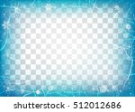 frame of ice on transparent... | Shutterstock .eps vector #512012686