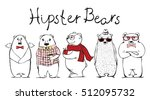 hand drawn hipster bears set.... | Shutterstock .eps vector #512095732