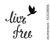 live free. inspirational quote... | Shutterstock .eps vector #512128006