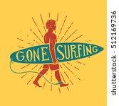 gone surfing print. surfer... | Shutterstock .eps vector #512169736