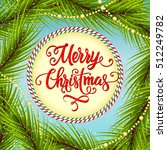 merry christmas lettering and... | Shutterstock .eps vector #512249782