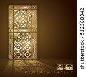 ramadan kareem islamic mosque... | Shutterstock .eps vector #512368342
