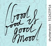 good food is good mood. hand... | Shutterstock .eps vector #512625916