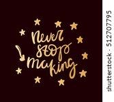 never stop making. golden... | Shutterstock .eps vector #512707795