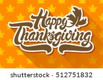 happy thanksgiving hand drawn... | Shutterstock .eps vector #512751832