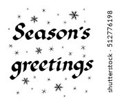 season s greetings. handwritten ... | Shutterstock .eps vector #512776198