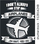 airplane typography  tshirt... | Shutterstock .eps vector #512816248