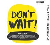 don't wait   brush lettering... | Shutterstock .eps vector #512817418