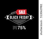 black friday sale inscription... | Shutterstock .eps vector #513063982