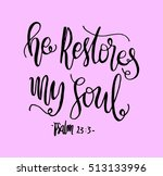 he restores my soul. hand drawn ... | Shutterstock .eps vector #513133996