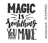 magic is something you make... | Shutterstock .eps vector #513199402