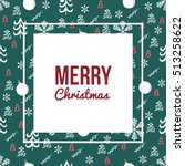 christmas cards. perfect for... | Shutterstock .eps vector #513258622