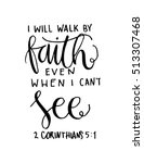 i will walk by faith even when... | Shutterstock .eps vector #513307468