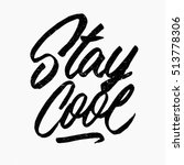 stay cool quote. ink hand... | Shutterstock .eps vector #513778306