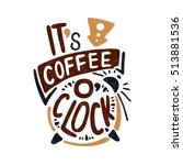 it's coffee o'clock. decorative ... | Shutterstock .eps vector #513881536