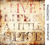 live life with a little spice... | Shutterstock . vector #513900946