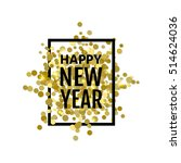 happy new year design. black... | Shutterstock .eps vector #514624036
