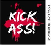 kick ass   brush lettering... | Shutterstock .eps vector #514679716