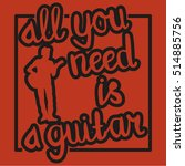 all you need is a guitar  ... | Shutterstock .eps vector #514885756