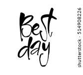 best day lettering. black... | Shutterstock .eps vector #514908226