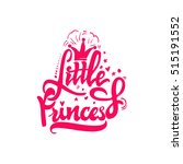 little princess. calligraphic... | Shutterstock .eps vector #515191552