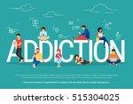 addiction concept illustration... | Shutterstock . vector #515304025
