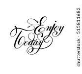 enjoy today handwritten... | Shutterstock .eps vector #515811682