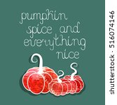 pumpkin spice and everything... | Shutterstock .eps vector #516074146