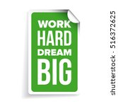 work hard  dream big....   Shutterstock .eps vector #516372625