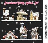 snowbound fairy houses set... | Shutterstock .eps vector #516628105