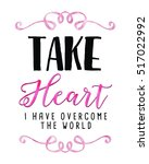 Take Heart I Have Overcome The...