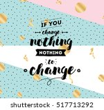 if you change nothing  nothing... | Shutterstock .eps vector #517713292
