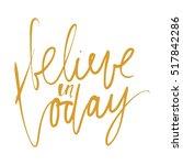 believe in today. inspirational ... | Shutterstock .eps vector #517842286