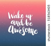 hand drawn phrase wake up and... | Shutterstock .eps vector #518563405