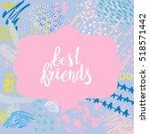 hand drawn phrase best friends. ... | Shutterstock .eps vector #518571442