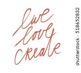 live  love  create. modern... | Shutterstock .eps vector #518652832