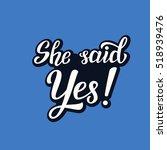 she said yes. hand lettering... | Shutterstock .eps vector #518939476