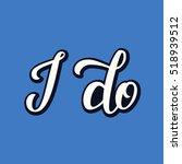 i do. hand lettering typography ... | Shutterstock .eps vector #518939512
