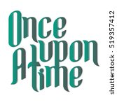 once upon a time. calligraphic... | Shutterstock .eps vector #519357412