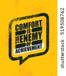 Comfort Is The Enemy Of...