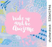 hand drawn phrase wake up and... | Shutterstock .eps vector #520641946