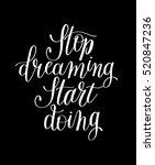 stop dreaming start doing hand... | Shutterstock .eps vector #520847236