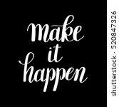 make it happen handwritten... | Shutterstock .eps vector #520847326