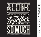 slogan  alone together... | Shutterstock .eps vector #521018656