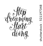 stop dreaming start doing hand... | Shutterstock . vector #521197348
