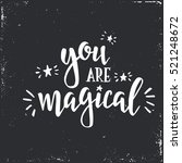 you are magical. inspirational... | Shutterstock .eps vector #521248672